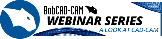 BobCAD-CAM Webinar Video Series