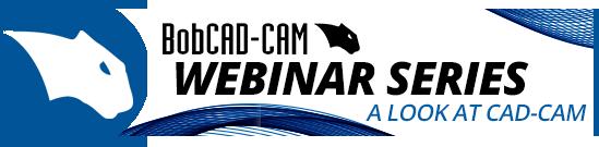 BobCAD-CAM Webinar Video Series