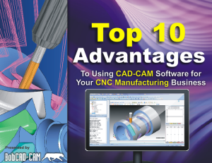 10 Top Advantages to Using CAD-CAM in the CNC Manufacturing Process