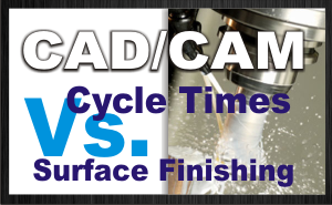 cad-cam-cycle-times-vs-surface-finishing-toolpath-300