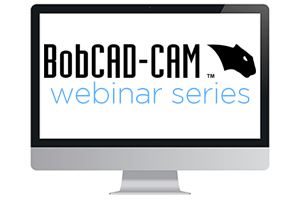 CAD-CAM Software Webinar Series from BobCAD-CAM