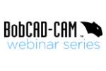 BobCAD-CAM CAD-CAM Webinar Series