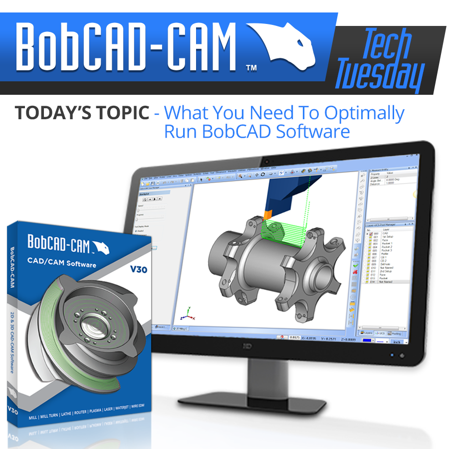 Tech Tuesday: What You Need To Optimally Run BobCAD Software