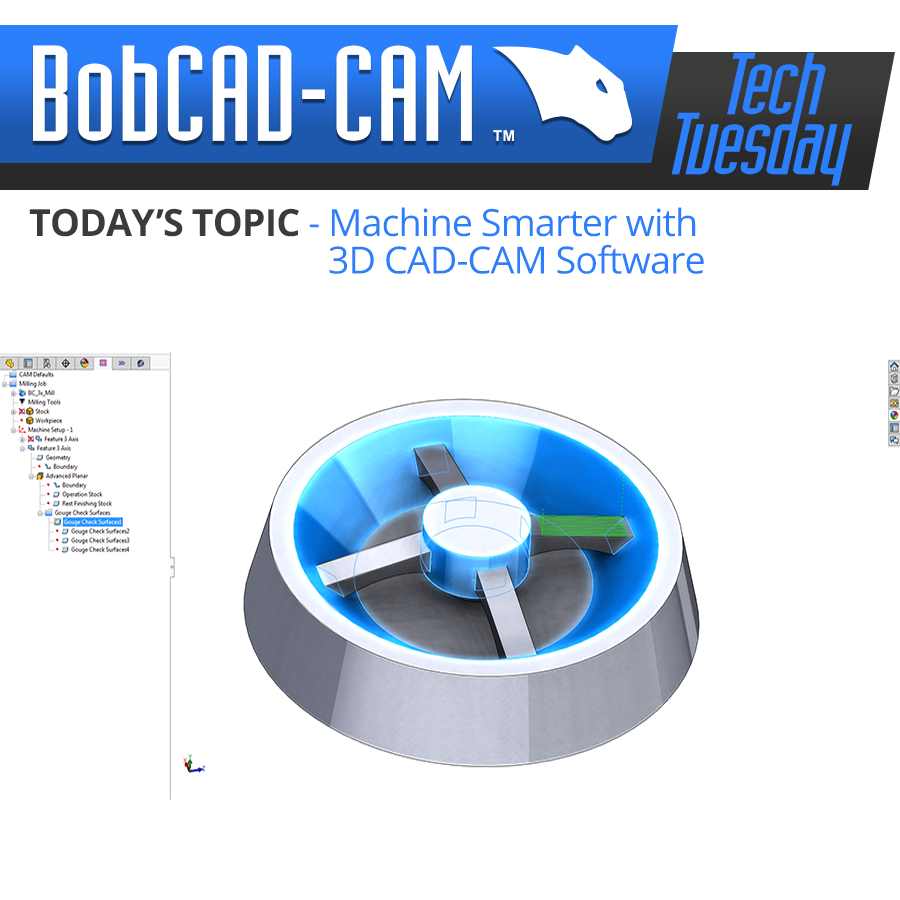 Tech Tuesday: Machine Smarter with 3D CAD-CAM Software