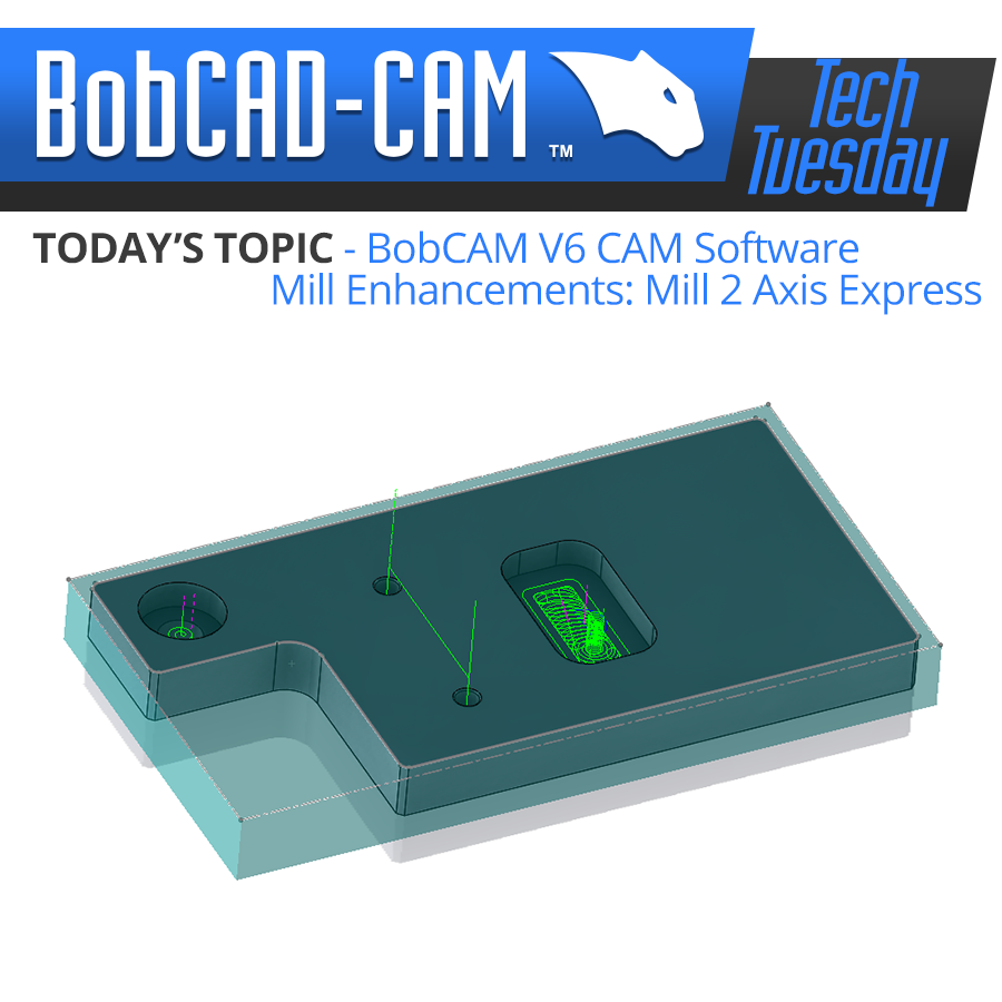 Tech Tuesday:  BobCAM V6 CAM Software Mill Enhancements- Mill 2 Axis Express