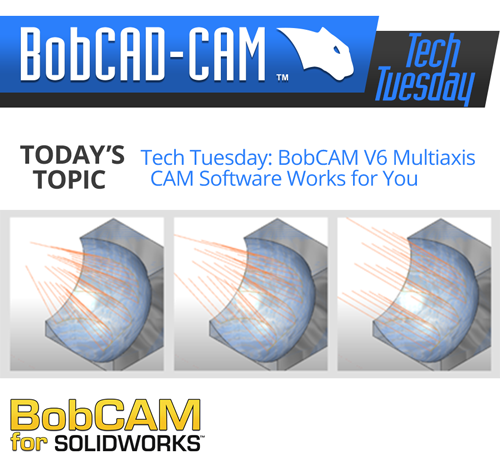 Tech Tuesday: BobCAM V6 Multiaxis CAM Software Works for You