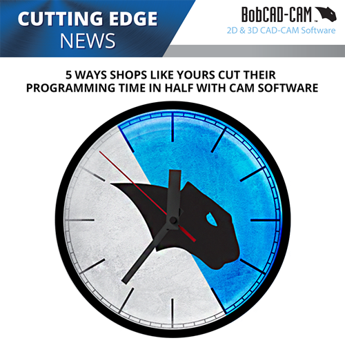 bobcad cnc software cuts programming time